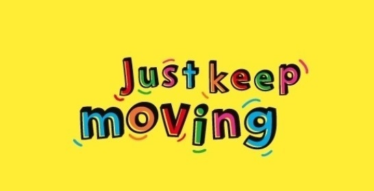 Just keep moving 2